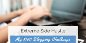 , Extreme Side Hustle – My $100 Blogging Challenge