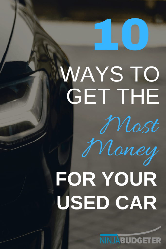 HOW TO GET THE MOST MONEY WHEN SELLING A USED CAR